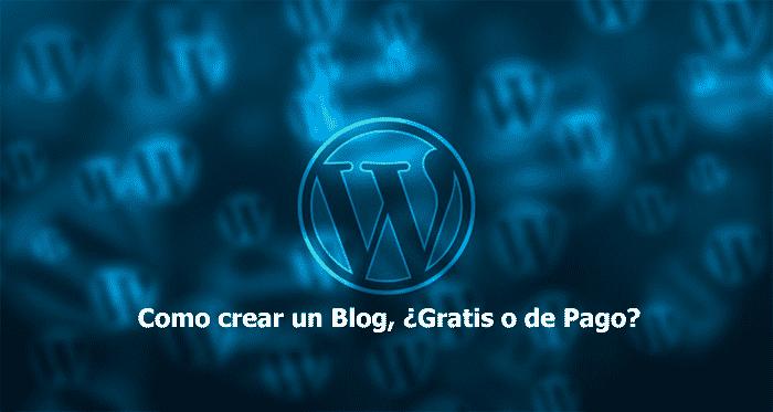 Cómo crear un Blog, ¿Gratis o de Pago?