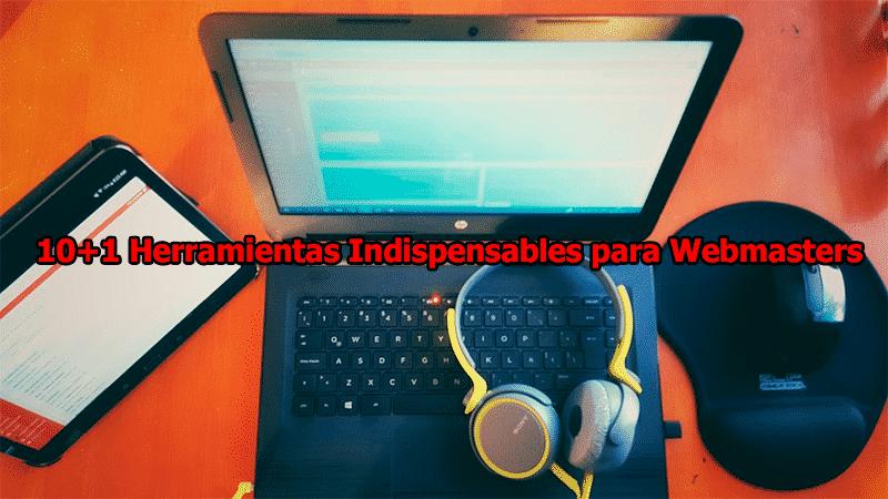 10+1 Herramientas indispensables para webmasters