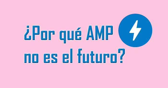 ¿Por qué AMP no es el futuro?
