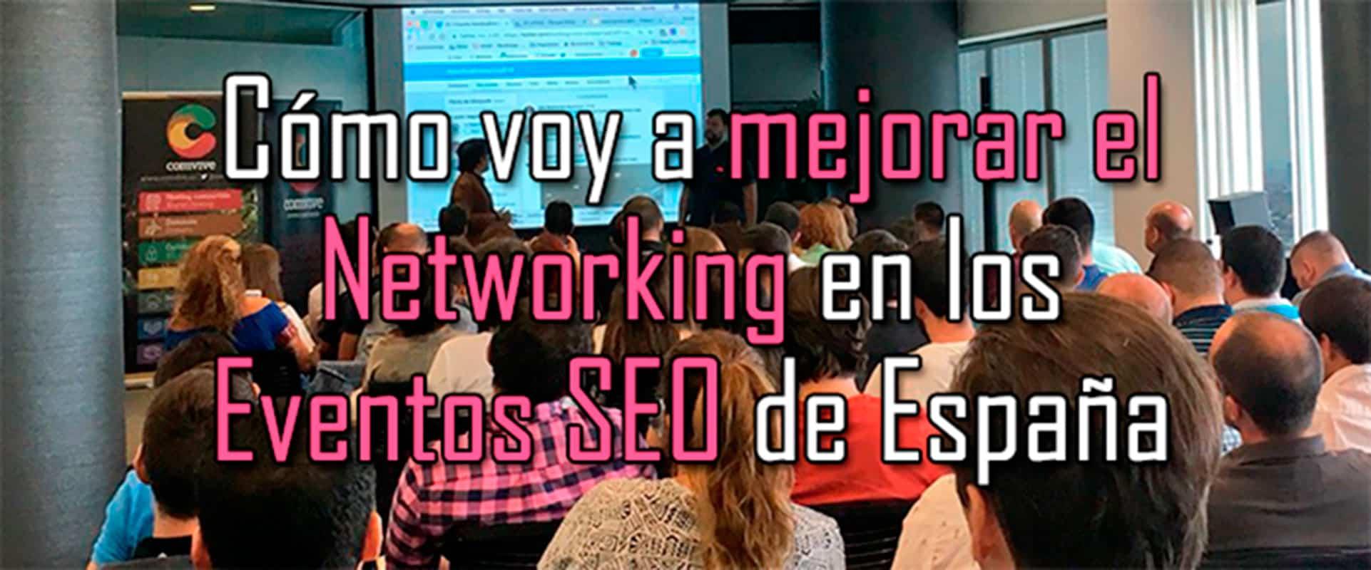 El siguiente nivel del Networking en los Eventos SEO