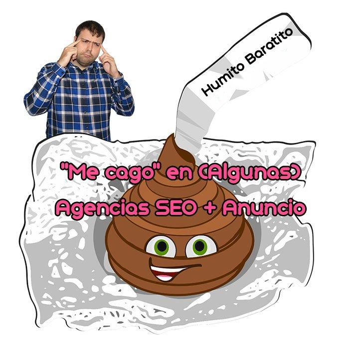 """""""Me cago"""" en (Algunas) Agencias SEO + Anuncio"""