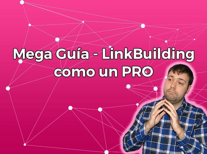 Mega Guía – Link Building Like a PRO