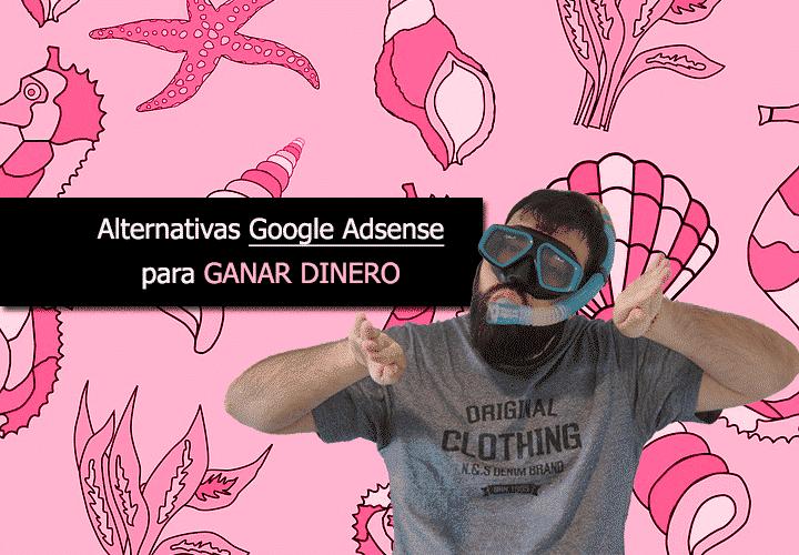 Alternativas a Google Adsense para Ganar Dinero