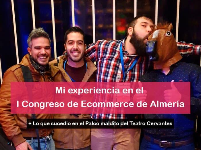Mi experiencia en el I Congreso de Ecommerce de Almería