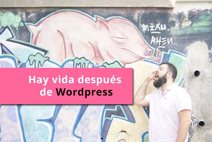 ¡Hay vida después de WordPress!