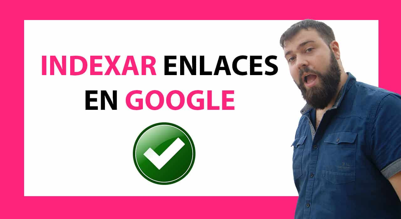 MÉTODOS EFICACES para Indexar Enlaces en Google
