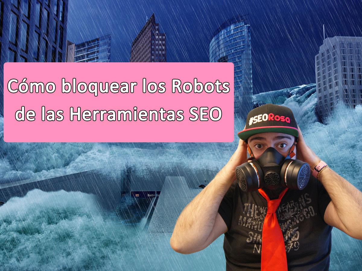 Como bloquear los robots de las herramientas SEO [OCULTA TUS ENLACES]