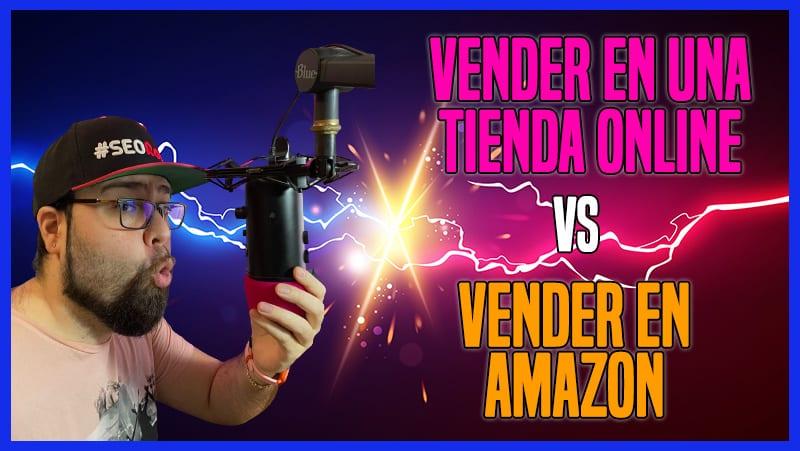 Vender en Amazon VS Tienda Online